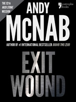 Exit Wound, a Nick Stone thriller by Andy McNab