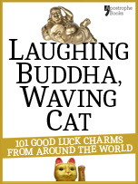 Laughing Buddha, Waving Cat: 101 charms and beliefs to turbo-charge your life