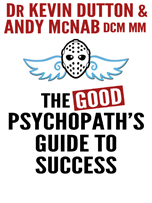 The Good Psychopath's Guide to Success by Dr Kevin Dutton and Andy McNab DCM MM