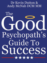 The Good Psychopath's Guide to Success by Andy McNab and Dr Kevin Dutton